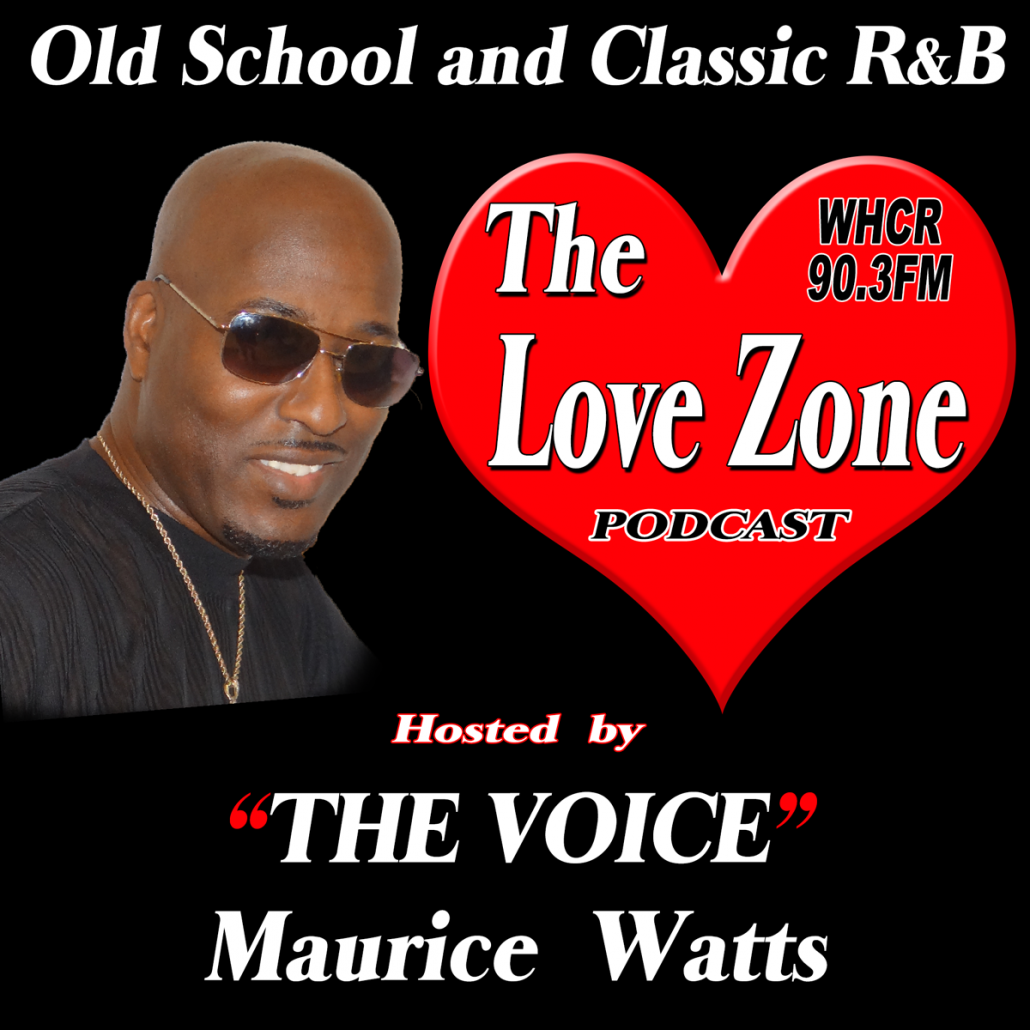 The Love Zone with Maurice THE VOICE Watts on WHCR 90 3FM
